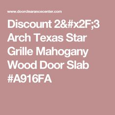 Discount 2/3 Arch Texas Star Grille Mahogany Wood Door Slab #A916FA