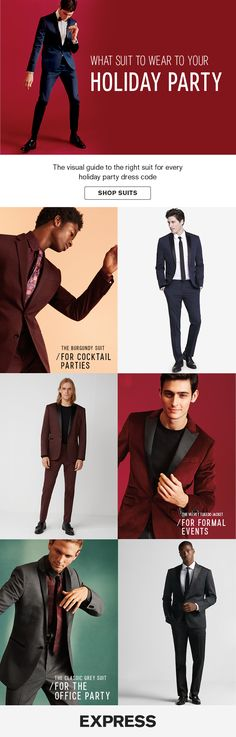 Translating the dress code for all those holiday parties doesn't have to be overwhelming. Cocktail Holiday Party: The Burgundy Suit is bold, but not over-the-top. Formal Holiday Party: Stand out from all the penguin suits in a burgundy velvet tuxedo jacket. Office Holiday Party: A sharp gray suit is a classic for the office gift exchange.
