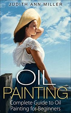 Oil Painting: Complete Guide to Oil Painting for Beginners (painting, oil painting, painting for beginners, paint techniques, how to paint, portrait painting, art and painting) by Judith Ann Miller http://www.amazon.com/dp/B00S1XXIZM/ref=cm_sw_r_pi_dp_t6SVvb163G8YQ