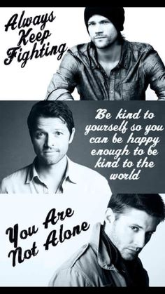 Always Keep Fighting. Be Kind to Yourself. You Are Not Alone. #SPNFAMILY
