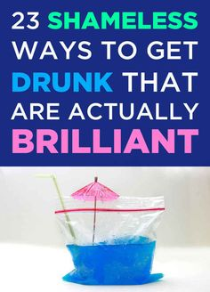 23 Shameless Ways To Get Drunk That Are Actually Brilliant.... Saving for after I haz this bebeh.