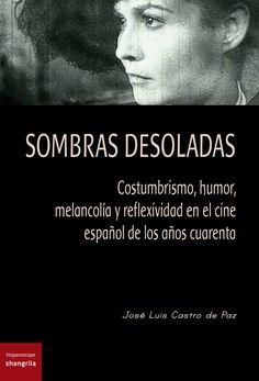 """""""Sombras desoladas"""" - José Luis Castro de Paz - Hispanoscope libros nº 1 - Páginas: 376 - En papel: http://shangrilaediciones.com/pages/bakery/hispanoscope-libros-1-68.php - En digital: https://visualmaniac.com/libros/sombras-desoladas-costumbrismo-humor-melancolia-y-reflexividad-en-el-cine-espanol-de-los-anos-cuarenta#.VDZDAs2nO8g"""