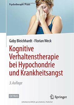 Kognitive Verhaltenstherapie bei Hypochondrie und Krankheitsangst (Psychotherapie: Praxis) von Gaby Bleichhardt http://www.amazon.de/dp/3662441764/ref=cm_sw_r_pi_dp_h6TXwb09MY3VG