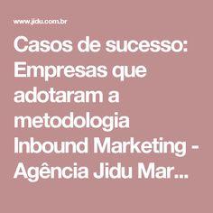 Casos de sucesso: Empresas que adotaram a metodologia Inbound Marketing - Agência Jidu Marketing Digital Campinas