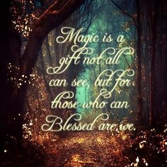 Magic is a Gift not all can see, but for those who can BLESSED are we ..