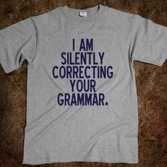 I am silently correcting you grammar
