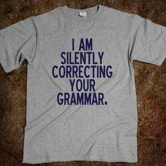I Am Silently Correcting Your Grammar Tee