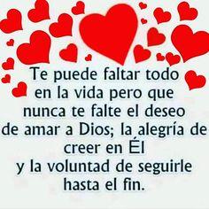 Te puede faltar todo en la vida pero que nunca te falte el deseo de amar a Dios…