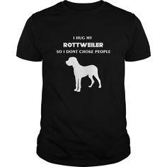 Rottweiler T-shirt - I hug my Rottweiler So I dont choke people, Order HERE ==> https://www.sunfrog.com/Pets/Rottweiler-T-shirt--I-hug-my-Rottweiler-So-I-dont-choke-people-Black-Guys.html?41088