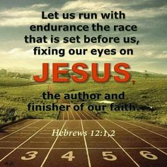 (Hebrews 12:1-2) Therefore, since we are surrounded by such a great cloud of witnesses, let us throw off everything that hinders and the sin that so easily entangles. And let us run with perseverance the race marked out for us, fixing our eyes on Jesus, the pioneer and perfecter of faith. For the joy set before him he endured the cross, scorning its shame, and sat down at the right hand of the throne of God.