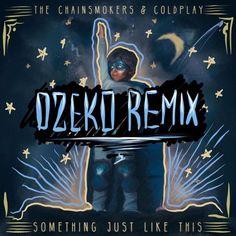The Chainsmokers & Coldplay - Something Just Like This (Dzeko Remix) by Dzeko | Dzeko  | Free Listening on SoundCloud