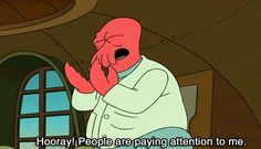 When you were thrilled with the slightest bit of recognition. | 22 Times You've Felt LikeZoidberg