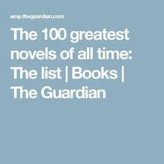 The 100 greatest novels of all time: The list | Books | The Guardian