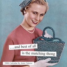 I love the vintage images and captions by Anne Taintor