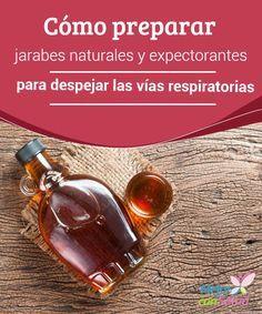 Cómo preparar jarabes naturales y expectorantes para despejar las vías respiratorias  Los jarabes naturales han sido desde siempre uno de los mejores remedios para combatir los síntomas de las afecciones que comprometen el sistema respiratorio.