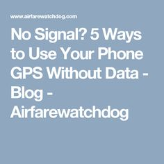 No Signal? 5 Ways to Use Your Phone GPS Without Data - Blog - Airfarewatchdog