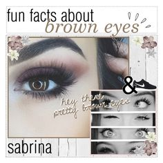 """""""facts about brown eyes"""" by perfxct-creations ❤ liked on Polyvore featuring art"""