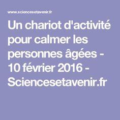 Un chariot d'activité pour calmer les personnes âgées - 10 février 2016 - Sciencesetavenir.fr