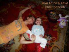 How to be a #laidback #parent.  #parenting #parenthood #parentingtips #relaxedparent