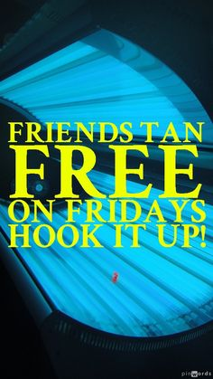 Yes your friends can tan for free on fridays!  Check US OUT!