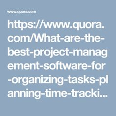 https://www.quora.com/What-are-the-best-project-management-software-for-organizing-tasks-planning-time-tracking-progress-and-reviewing-files/answer/Vikash-Kumar-382?prompt_topic_bio=1