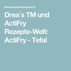 Drea´s TM und ActiFry Rezepte-Welt: ActiFry - Tefal
