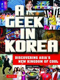 A Geek in Korea: Discovering Asia's New Kingdom of Cool by Daniel Tudor.
