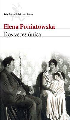 Dos veces única / Elena Poniatowska.. -- Barcelona : Seix Barral, 2016.