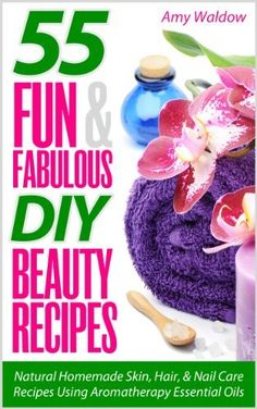 55 Fun & Fabulous DIY Beauty Recipes (Holistic Tips, Recipes, and Remedies Series) by Amy Waldow, http://www.amazon.com/dp/B00DU1S3IM/ref=cm_sw_r_pi_dp_88X5rb0J3ZJJP