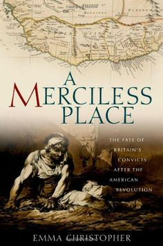 A Merciless Place: The Fate of Britain's Convicts after the American Revolution by Emma Christopher http://www.amazon.com/dp/0199782555/ref=cm_sw_r_pi_dp_PwPtub19B5BNY