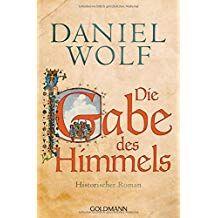 Die Gabe Des Himmels Historischer Roman Die Fleury Serie Band 4 Des Himmels Die Gabe Daniel Wolf Historischer Roman Salz Der Erde