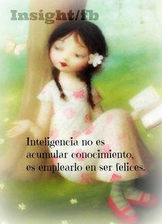 〽️ Inteligencia no es acumular conocimiento es emplearlo en ser felices.