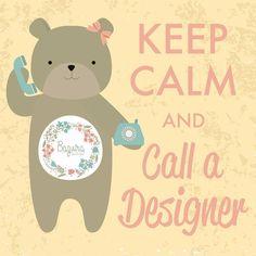 Keep Calm and call a Designer.