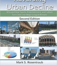 Reversing Urban Decline: Why And How Sports Entertainment And Culture Turn Cities Into Major League Winners PDF