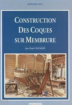 Construction des coques sur membrure / Jean-Claude Chazarain