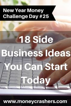18 Side Business Ideas You Can Start Today http://www.moneycrashers.com//side-business-ideas/
