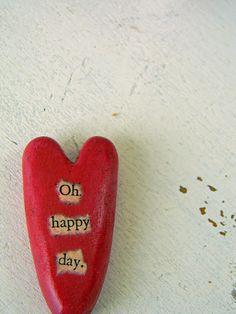 Ohhhhhhhhhhhhhhhh my favorite saying on a heart ♥♥♥ Oh Happy Day
