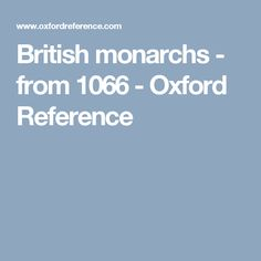British monarchs - from 1066 - Oxford Reference