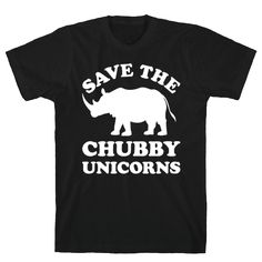 "Save The Chubby Unicorns - This funny rhinoceros shirt features a rhino and the words ""save the chubby unicorns"" and is perfect for people who love animals, the environment, activists, recycling, rhinos, rhinoceroses, african animals, the savannah, unicorns, magical creatures, endangered species, and is perfect for wearing to school, college, university, the gym, or anywhere you want to show your live for nature's chubby unicorn: the rhino!"