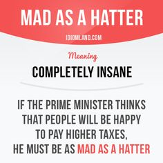 """Mad as a hatter"" means ""completely insane"". #idiom #idioms #slang #saying #sayings #phrase #phrases #expression #expressions #english #englishlanguage #learnenglish #studyenglish #language #vocabulary #efl #esl #tesl #tefl #toefl #ielts #toeic #hatter"