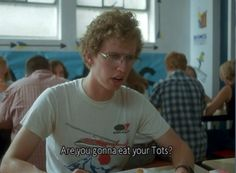 dude, give me some of your tots.