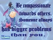 Quotes Sayings and Affirmations Be Compassionate Towards Others Eeyore Quotes, Winnie The Pooh Quotes, Snoopy Quotes, Winnie The Pooh Friends, Disney Winnie The Pooh, Meaningful Quotes, Inspirational Quotes, Motivational, Eeyore Pictures