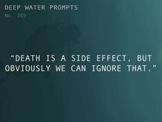 "Odd Prompts for Odd Stories  Text: ""Death is a side effect, but obviously we can ignore that."""