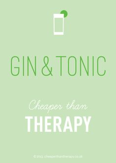 Gin & Tonic – Cheaper than therapy! One of the little things that gets us through overexposure to work, parenting or life in general. Also available as a poster for a great gift idea!