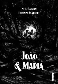 Resenha: João e Maria {Neil Gaiman e Lorenzo Mattotti}