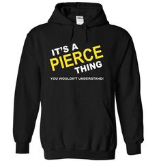 Its A Pierce Thing - #unique gift #fathers gift. LIMITED TIME PRICE => https://www.sunfrog.com/Names/Its-A-Pierce-Thing-lgseo-Black-5282295-Hoodie.html?id=60505