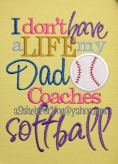 I don't have a Life my DaD MoM COACHES SoftBALL  by astitchforyou, $3.75