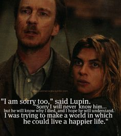 """I am sorry too,"" said Lupin. ""Sorry I will never know him...but he will know…"