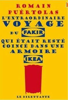 L'extraordinaire voyage du fakir qui était resté coincé dans son armoire Ikea, Puertolas, Le Dilettante, 2013. 252 p.Un voyage low-cost... dans une armoire Ikea ! Une aventure humaine incroyable aux quatre coins de l'Europe et dans la Libye post-Kadhafiste. Sur LISEUSE KOBO de la bibliothèque.