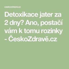 Ano, postačí vám k tomu rozinky - ČeskoZdravě. Health Advice, Cholesterol, Detox, Life Is Good, Math Equations, Style, Medicine, Anatomy, Swag